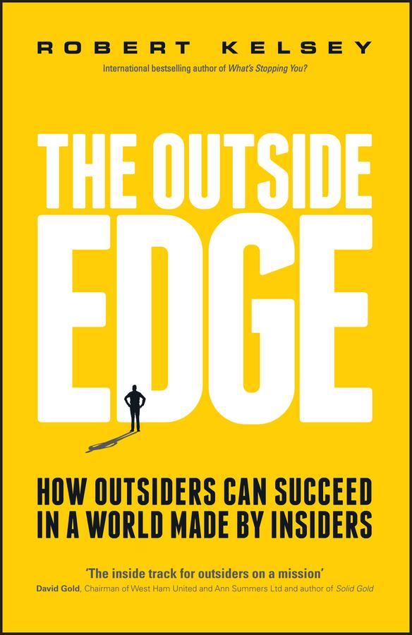 The Outside EdgeHow Outsiders Can Succeed in a World Made by In...