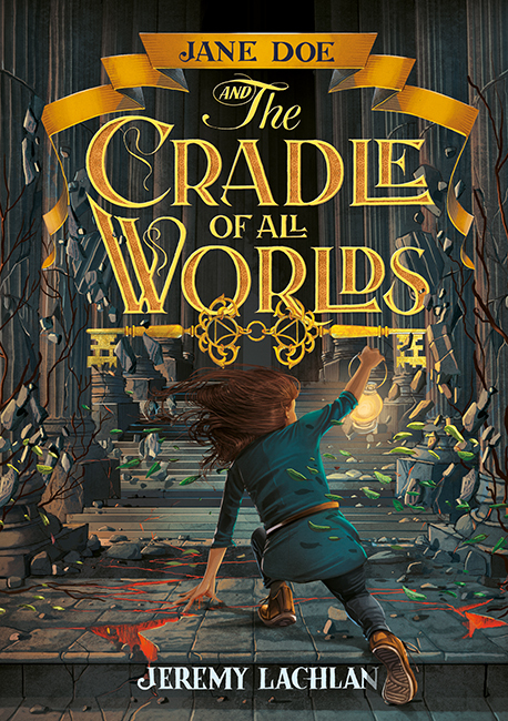 Jane Doe and the Cradle of All Worlds by Jeremy Lachlan, ISBN: 9781760501815