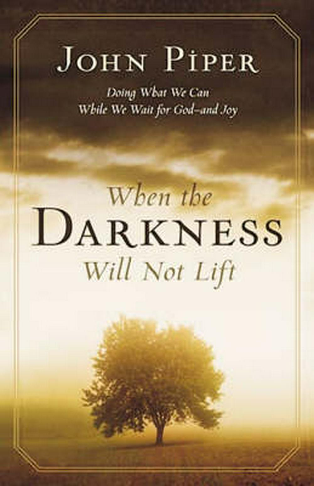 When the Darkness Will Not Lift by John Piper, ISBN: 9781844741847