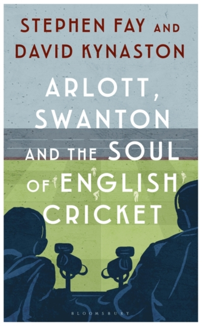 Arlott, Swanton and the Soul of English Cricket by Stephen Fay, ISBN: 9781408895405