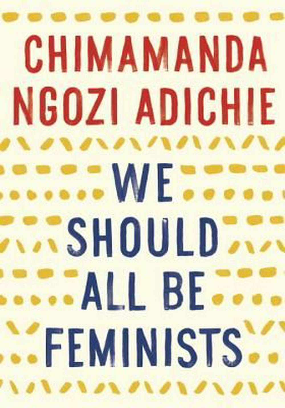We Should All Be Feminists by Chimamanda Ngozi Adichie, ISBN: 9781101911761
