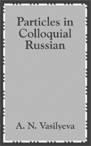 Particles in Colloquial Russian by A.N. Vasilyeva, ISBN: 9781410203335