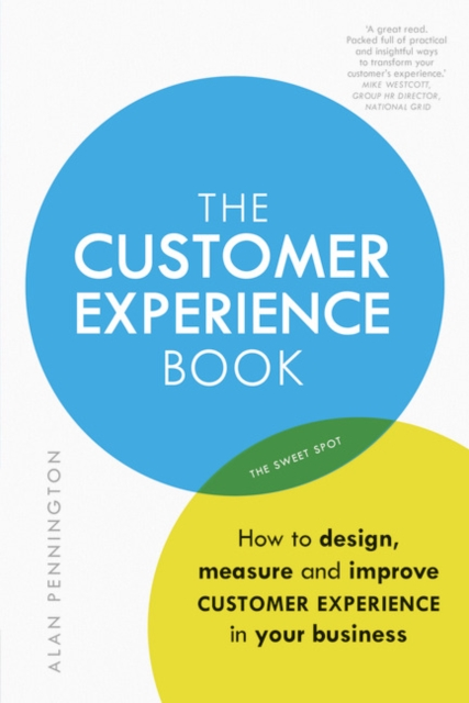 The Customer Experience Book: How to Design, Measure and Improve Customer Experience in Your Business by Alan Pennington, ISBN: 9781292148465