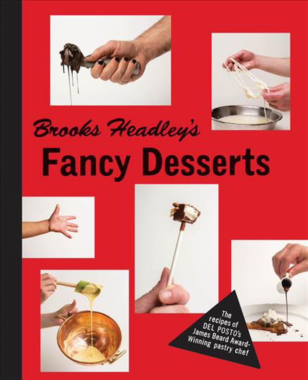 Brooks Headley's Fancy Desserts - The Recipes of Del Postos James Beard Award-Winning Pastry Chef by Brooks Headley, ISBN: 9780393241075