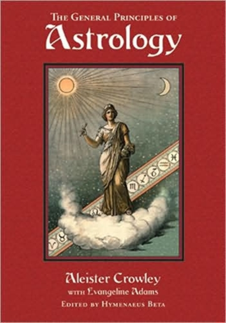 The General Principles of Astrology: Liber DXXXVI