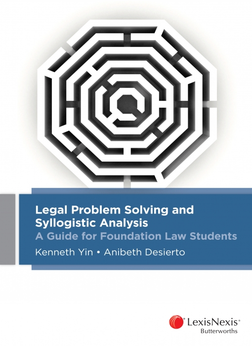 Legal Problem Solving and Syllogistic AnalysisA Guide for Foundation Law Students