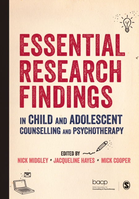 Essential Research Findings in Child and Adolescent Counselling and Psychotherapy by Nick Midgley, ISBN: 9781412962506