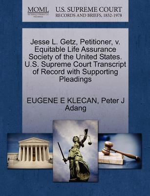 Jesse L. Getz, Petitioner, v. Equitable Life Assurance Society of the United States. U.S. Supreme Court Transcript of Record with Supporting Pleadings by EUGENE E KLECAN, ISBN: 9781270676850