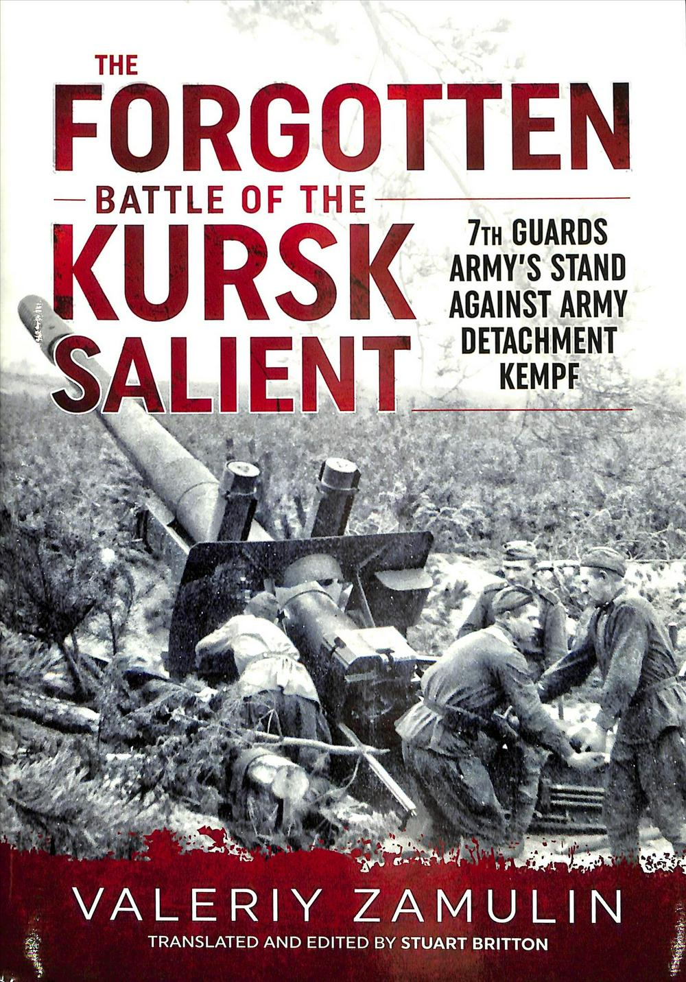 The Forgotten Battle of the Kursk Salient: Army Detachment Kempf's Auxiliary Offensive