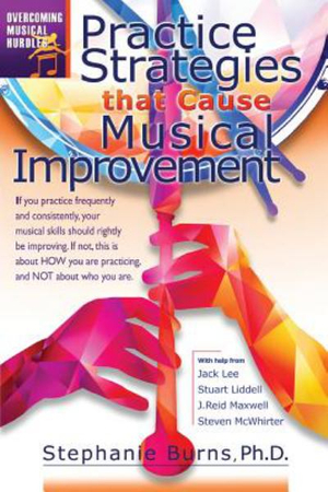 Practice Strategies That Cause Musical Improvements: Volume 1 (Overcoming Musical Hurdles)