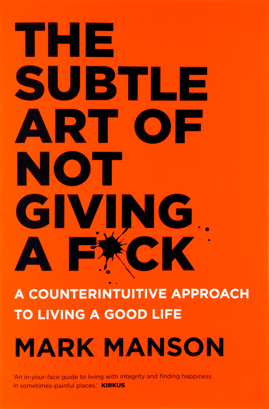 The Subtle Art of Not Giving a F*ckA Counterintuitive Approach to Living a Good Life