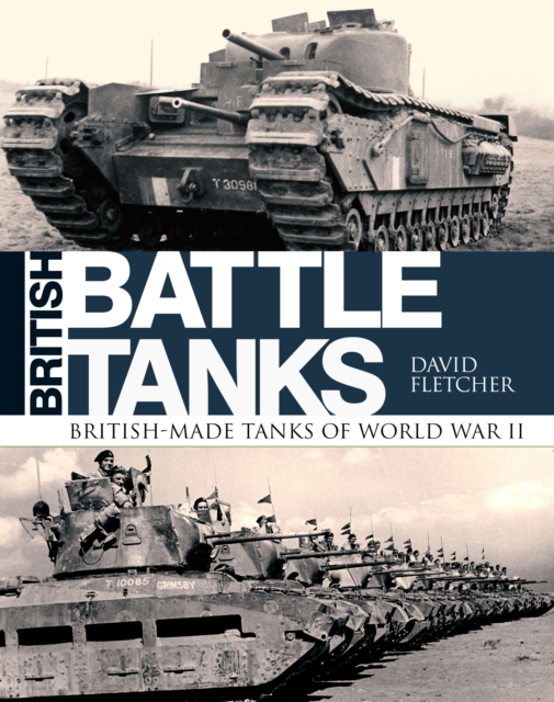 British Battle Tanks: British-Made Tanks of World War II