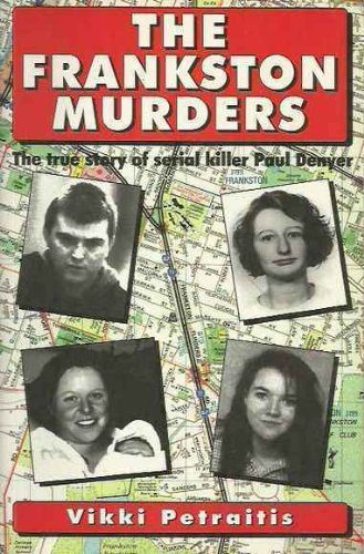 The Frankston murders : the true story of serial killer Paul Denyer. by Vikki Petraitis, ISBN: 9780646228280