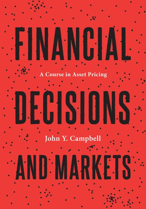 Financial Decisions and Markets: A Course in Asset Pricing by John Y. Campbell, ISBN: 9780691160801