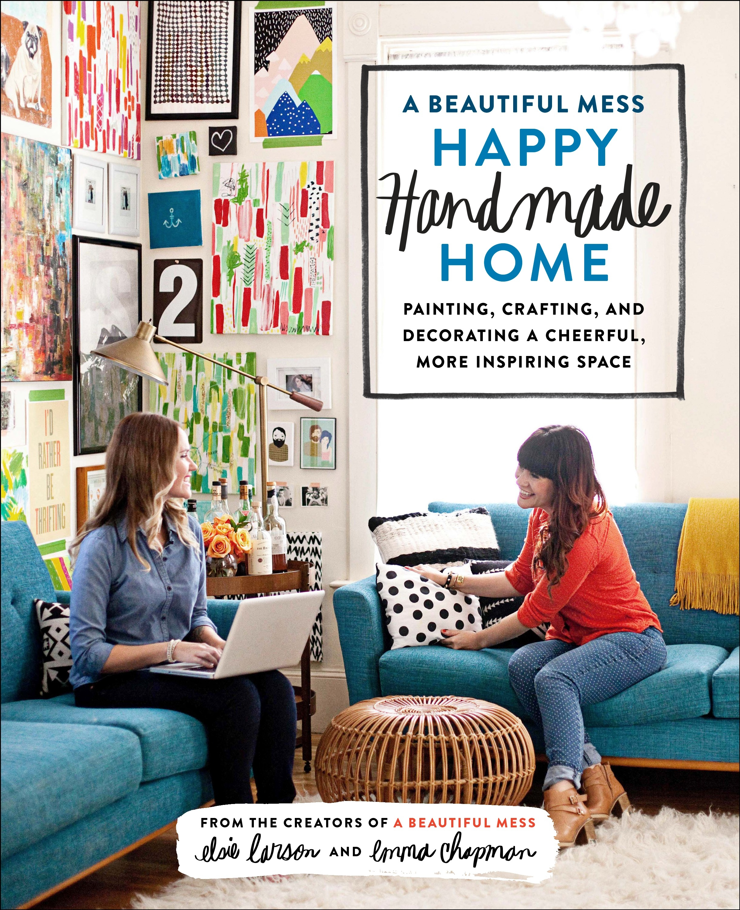 A Beautiful Mess Happy Handmade Home: A Room-by-Room Guide to Painting, Crafting, and Decorating a Cheerful, More Inspiring Space