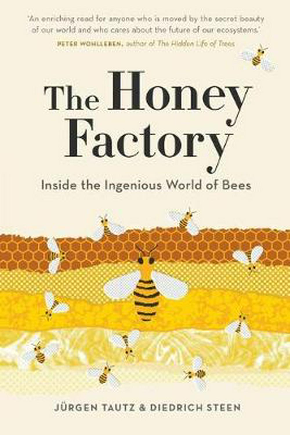 The Honey FactoryInside the Ingenious World of Bees by Jurgen Tautz, ISBN: 9781760640408
