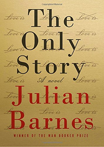 The Only Story by Julian Barnes, ISBN: 9780525521211