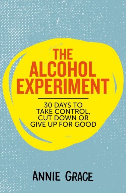 The Alcohol Experiment by Annie Grace, ISBN: 9780008293475