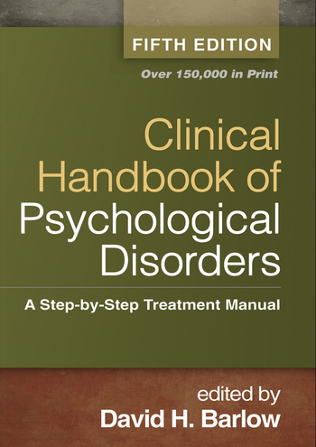 Clinical Handbook of Psychological Disorders, Fifth Edition by Professor David H Barlow, ISBN: 9781462513260