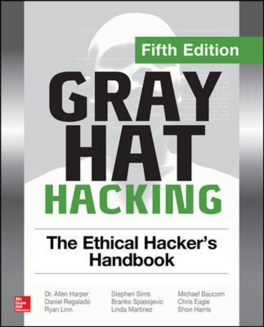 Gray Hat Hacking the Ethical Hacker's Handbook, Fifth Edition by Allen Harper, ISBN: 9781260108415