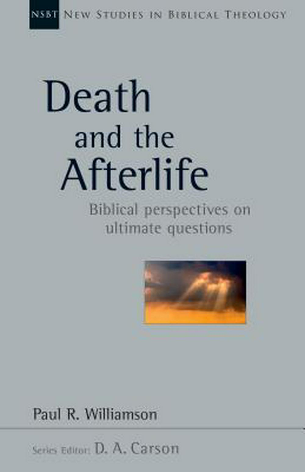 Death and the Afterlife: Biblical Perspectives on Ultimate Questions (New Studies in Biblical Theology)