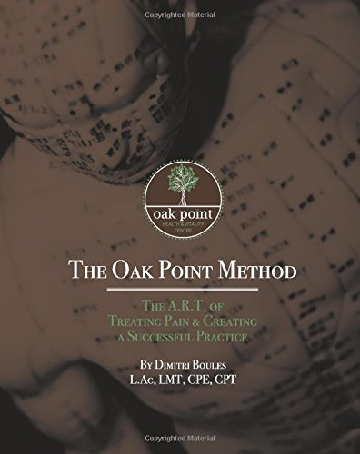 The Oak Point Method: The A.R.T. Of Treating Pain & Creating A Successful Practice by Dimitrios Boules, ISBN: 9780692600870