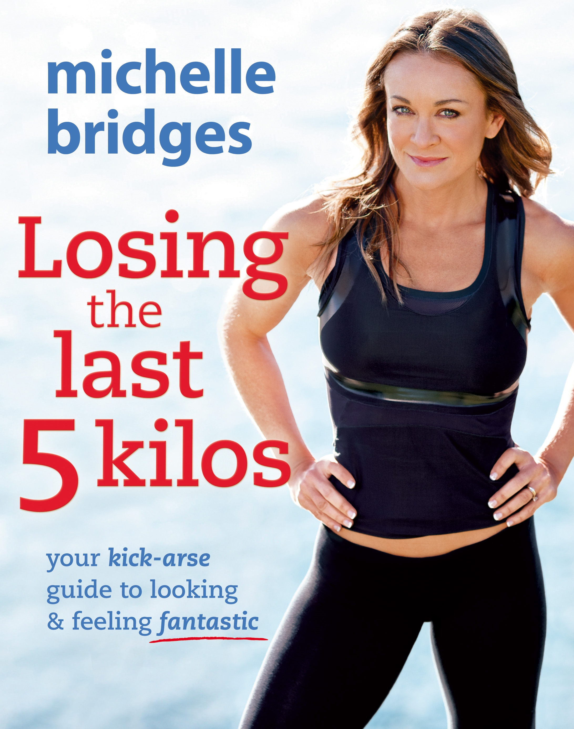 Losing the Last 5 Kilos: Your Kick-Arse Guide to Looking & Feeling Fantastic