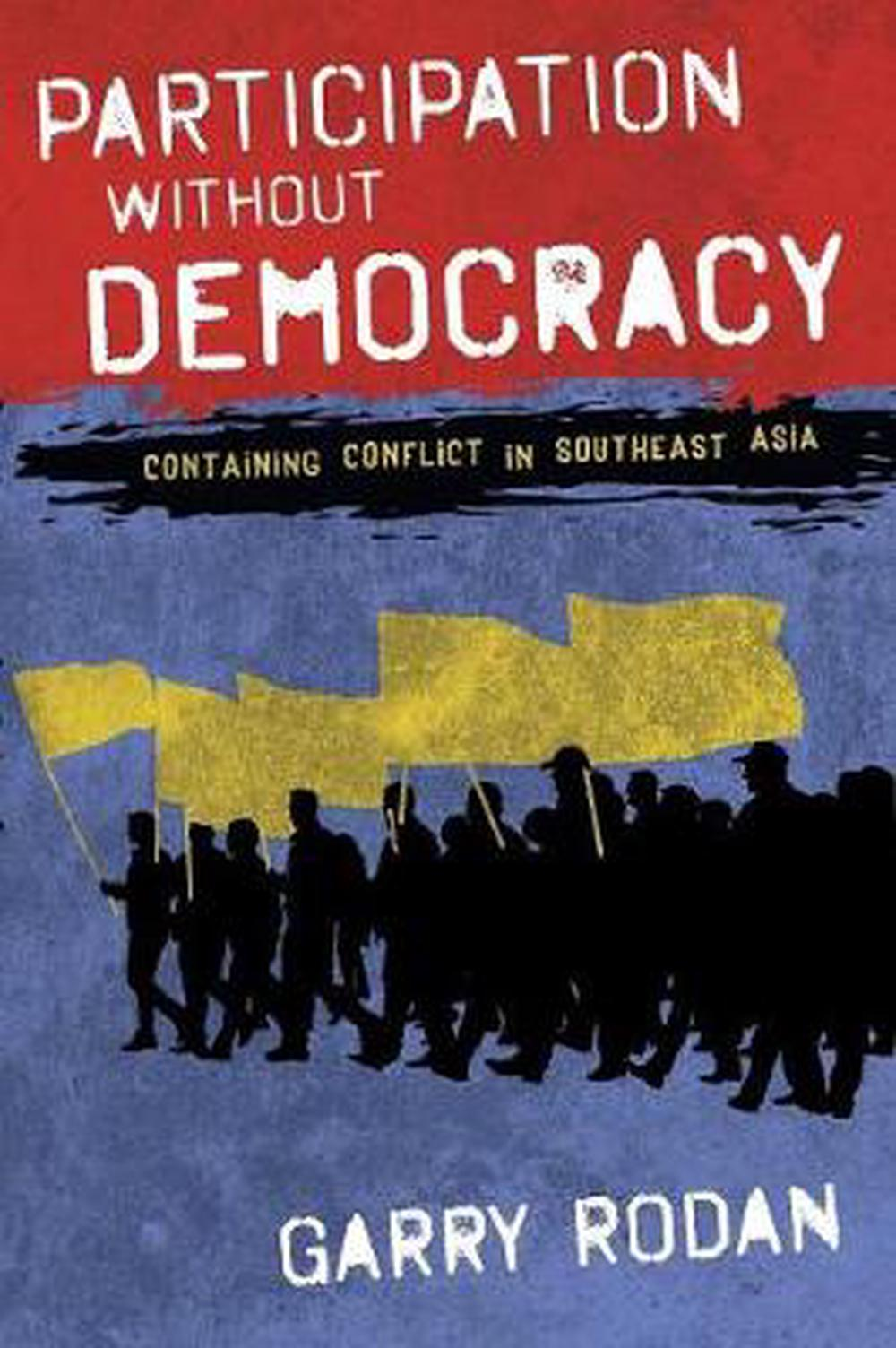 Participation without Democracy: Containing Conflict in Southeast Asia by Garry Rodan, ISBN: 9781501720116