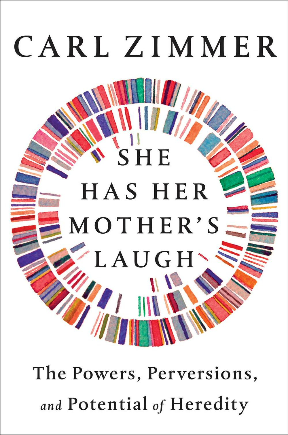 She Has Her Mother's Laugh by Carl Zimmer, ISBN: 9781101984598