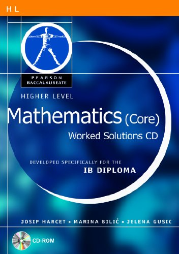 Pearson Baccalaureate: Higher Level Mathematics (Core) Worked Solutions CD-ROM for the IB Diploma
