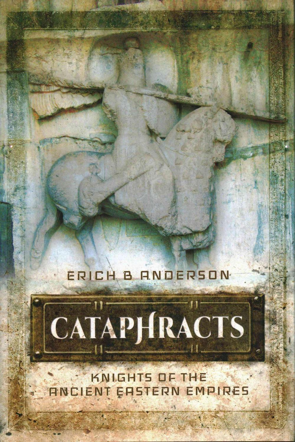 Cataphracts: Knights of the Ancient Eastern Empires by Erich B. Anderson, ISBN: 9781473837980