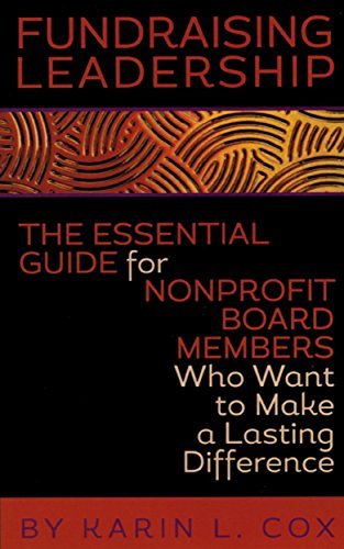 Fundraising Leadership : The Essential Guide for Nonprofit Board Members Who Want to Make a Lasting Difference by Bob Hartsook, ISBN: 9780966367379