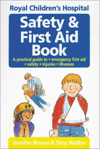 Royal Children's Hospital, Melbourne, Safety and First Aid Book by Jennifer Brown, ISBN: 9780850917758