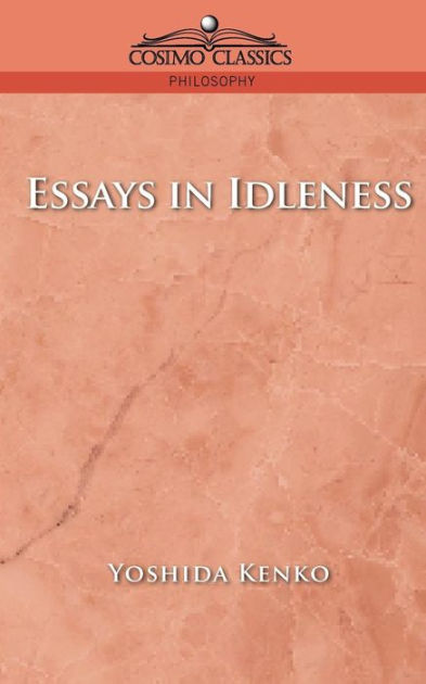 essay on pleasure of idleness I understand there is pleasure in idleness i understand because other people tell me so maybe it is something like sleeping i used to hear there was pleasure in sleeping, but i never fully believed it sleeping is what happened when i ran out of energy, and it was done reluctantly ever.