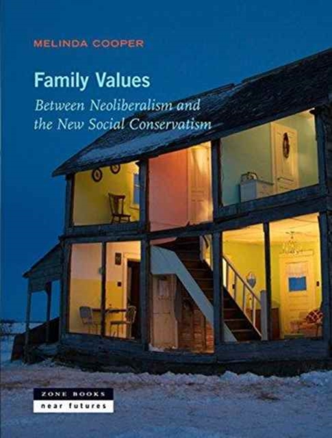 Family ValuesBetween Neoliberalism and the New Social Conser...