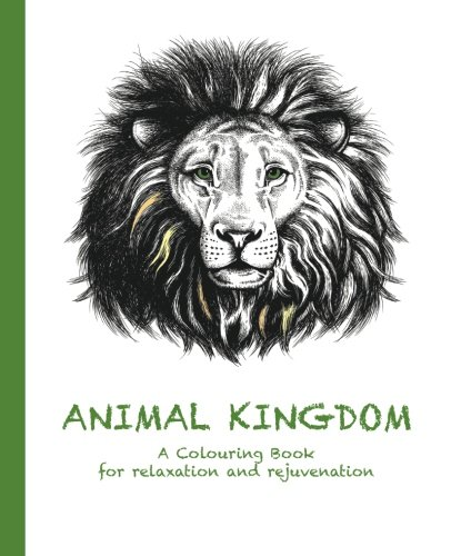 Animal KingdomA Colouring Book for Relaxation and Rejuvenation