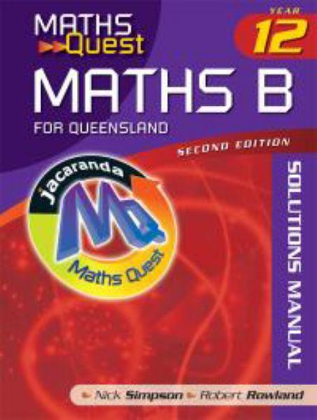 Maths Quest Maths B Year 12 for Queensland - Solutions Manual