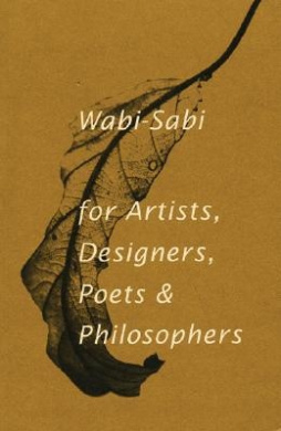 Wabi Sabi for Artists Designers Poets and Philosophers
