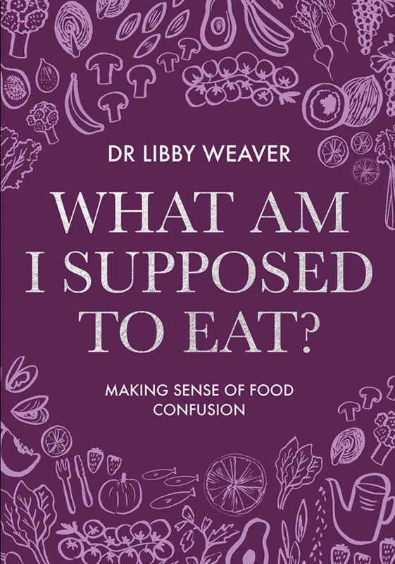 What Am I Supposed to Eat? 2017: Making sense of food confusion by Libby Weaver, ISBN: 9780473397081