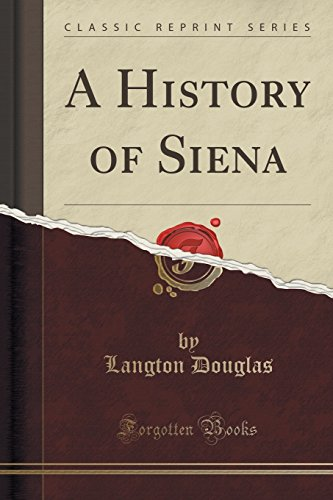 A History of Siena (Classic Reprint)