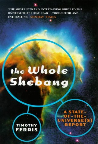 The Whole Shebang by Timothy Ferris, ISBN: 9780753804759