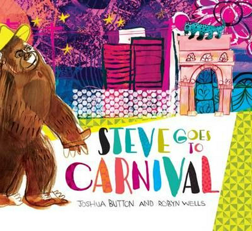 Steve Goes to Carnival by Joshua Button,Robyn Wells, ISBN: 9781925360219