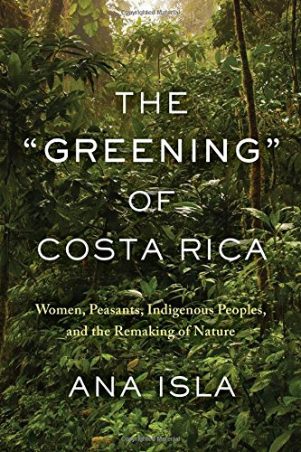 "The ""Greening"" of Costa RicaWomen, Peasants, Indigenous Peoples, and the Re..."