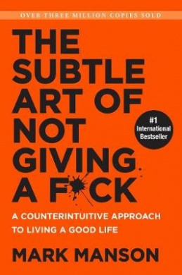 The Subtle Art of Not Giving a F*ck (Smiths UK)A Counterintuitive Approach to Living a Good Life by Mark Manson, ISBN: 9780062837509
