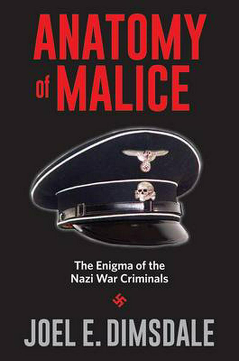 Anatomy of MaliceThe Enigma of the Nazi War Criminals