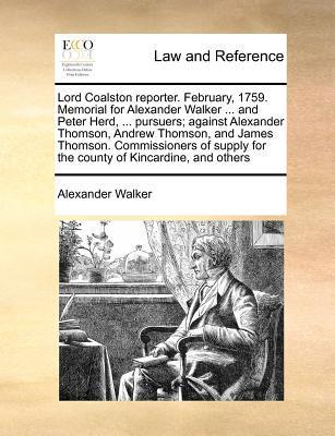 Lord Coalston Reporter. February, 1759. Memorial for Alexander Walker ... and Peter Herd, ... Pursuers; Against Alexander Thomson, Andrew Thomson, and