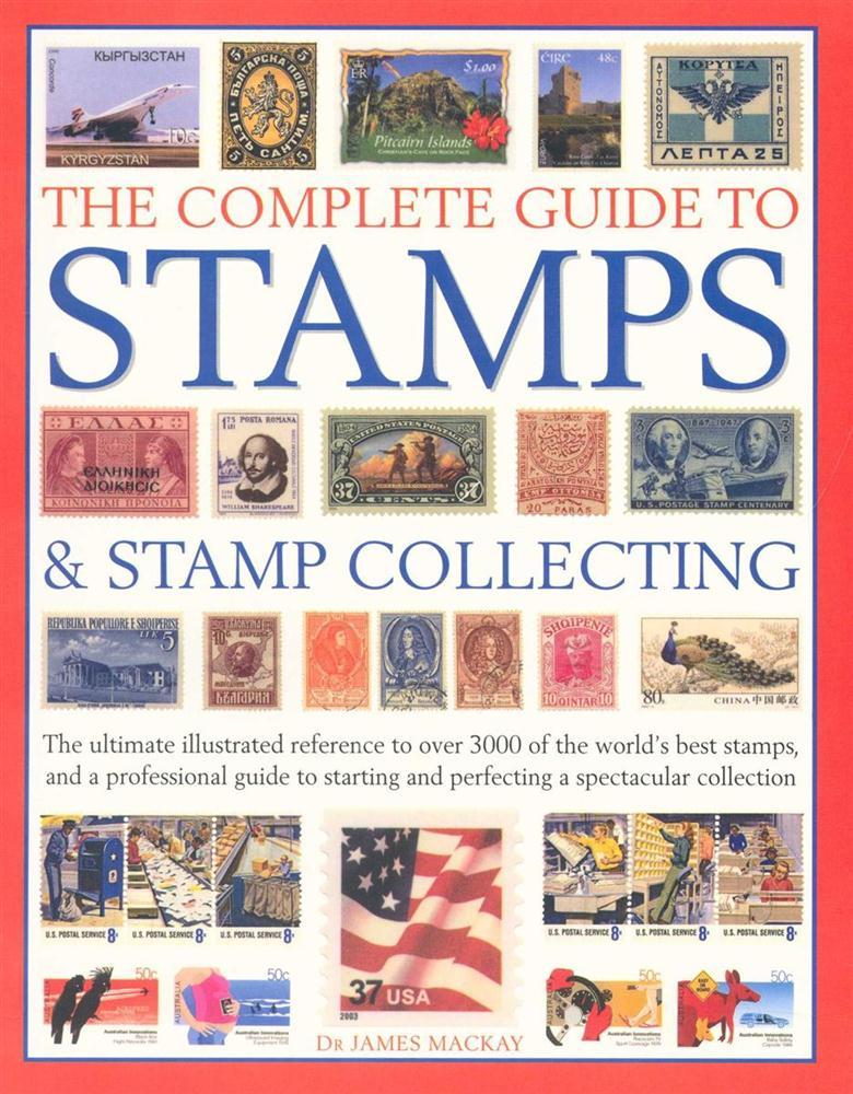 The Complete Guide To Stamps And Stamp Collecting By Dr James MacKay ISBN 9781846818820