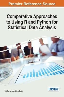 Comparative Approaches to Using R and Python for Statistical Data Analysis (Advances in Systems Analysis, Software Engineering, and High Performance Computing)