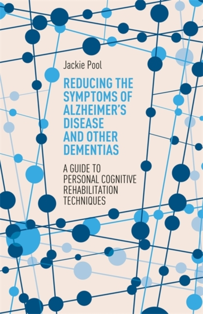 Reducing the Symptoms of Alzheimer's Disease and Other DementiasA Guide to Personal Cognitive Rehabilitation Te...