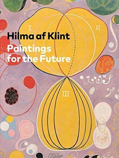Hilma af Klint: Paintings for the Future by Tracey Bashkoff (editor), ISBN: 9780892075430